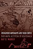 Indigenous Movements and Their Critics: Pan-Maya Activism in Guatemala