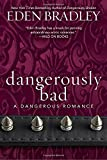 Dangerously Bad (A Dangerous Romance)