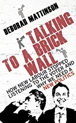 Talking to a Brick Wall: How New Labour stopped listening to the voter and why we need a new politics