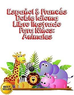 Español & Francés Doble Idioma Libro Ilustrado Para Niños: Animales : Español Francés Doble Idioma