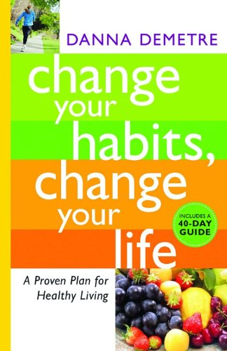 Download Change Your Habits, Change Your Life: A Proven Plan for Healthy Living pdf epub