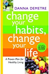 Change Your Habits, Change Your Life: A Proven Plan for Healthy Living Paperback