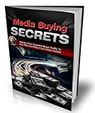 Media Buying Secrets: Quickly Drive Targeted Buyer Traffic To Any Offer And Boost Your Sales Online !