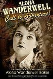 Aloha Wanderwell Call to Adventure, Aloha Baker, 1484118804