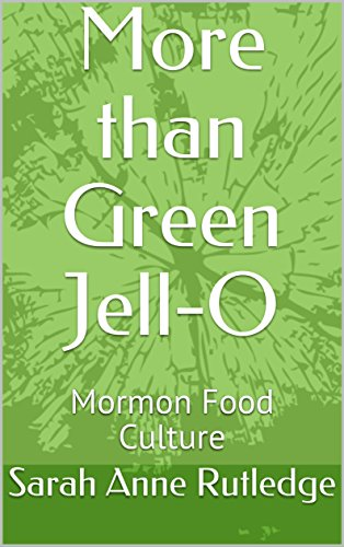 More than Green Jell-O: Mormon Food Culture by Sarah Anne Rutledge