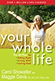 Your Whole Life: The 3D Plan for Eating Right, Living Well, and Loving God