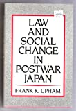 Law and Social Change in Postwar Japan, Frank K. Upham, 0674517865