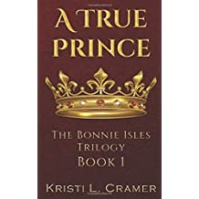 A True Prince: A Young Adult Historical Fantasy (The Bonnie Isles Trilogy)