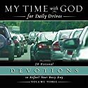 My Time With God for Daily Drives: Vol. 3: 20 Personal Devotions to Refuel Your Day Audiobook by Thomas Nelson Inc Narrated by Molly Stewart
