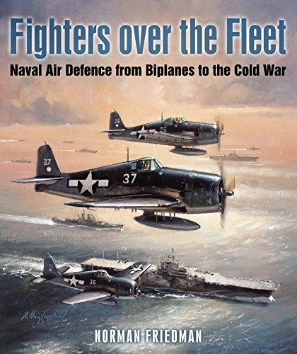 Fighters over the Fleet: Naval Air Defence from Biplanes to the Cold War ()
