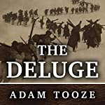 The Deluge: The Great War, America and the Remaking of the Global Order, 1916-1931 | Adam Tooze