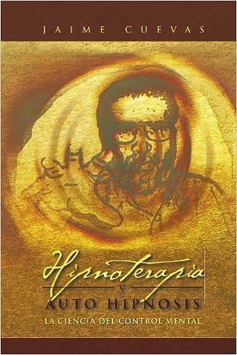Hipnoterapia y auto hipnosis: La ciencia del control mental. (Spanish Edition): Jaime Cuevas: 9781463303754: Amazon.com: Books