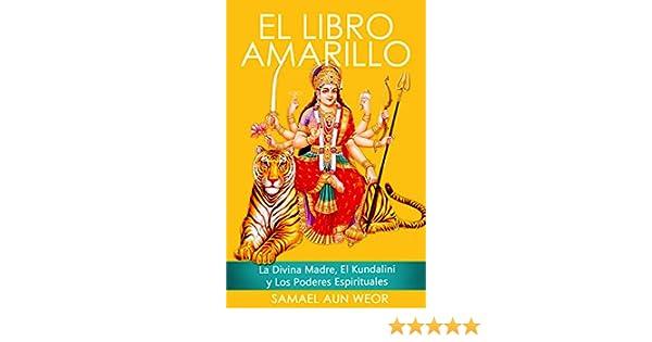 EL LIBRO AMARILLO: La Divina Madre, El Kundalini y Los Poderes Espirituales (Spanish Edition)