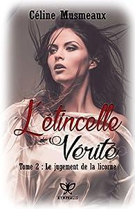 L'étincelle de Vérité, tome 2 : Le jugement de la licorne par Céline Musmeaux