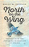 img - for North on the Wing: Travels with the Songbird Migration of Spring book / textbook / text book