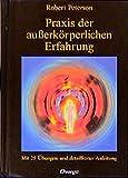 Praxis der außerkörperlichen Erfahrung. Mit 25 Übungen und detaillierter Anleitung.