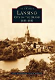 Lansing: City on the Grand; 1836-1939 (Images of America)