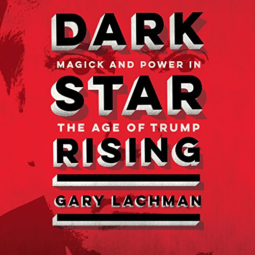 Dark Star Rising: Magick and Power in the Age of Trump by Brilliance Audio