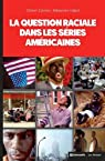 La question raciale dans les séries américaines : The Wire, Homeland, Oz, The Sopranos, OITNB, Boss, Mad Men, Nip/Tuck par Esteves