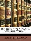 Das Leben Georg Joachim Göschens, Volume 1, Viscount George Joachim Goschen Goschen and Ernst Ludwig Fischer, 1147491968