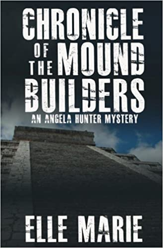 Chronicle of the Mound Builders: An Angela Hunter Mystery