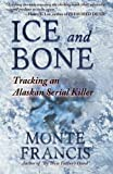 """Ice and Bone Tracking an Alaskan Serial Killer"" av Monte Francis"