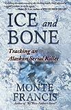 """""""Ice and Bone Tracking an Alaskan Serial Killer"""" av Monte Francis"""