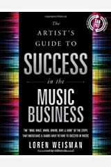 The Artist's Guide to Success in the Music Business: The 'Who, What, When, Where, Why & How of the Steps That Musicians & Bands Have to Take to Succeed in Music Paperback