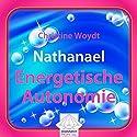 Nathanael: Energetische Autonomie Hörbuch von Christine Woydt Gesprochen von: Christine Woydt