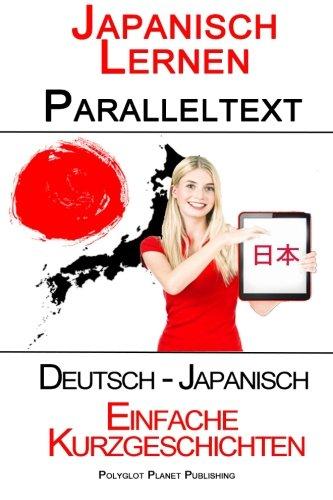 Japanisch Lernen - Paralleltext - Leichte Kurzgeschichten (Deutsch - Japanisch) Taschenbuch – 21. August 2015 Polyglot Planet Publishing 1516969103