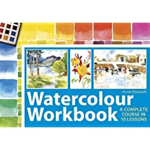 Watercolour Workbook: A Complete Course in Ten Lessons by Anne Elsworth (2006-11-24)