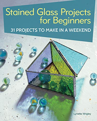 Stained Glass Projects for Beginners: 31 Projects to Make in a Weekend (IMM Lifestyle) Beginner-Friendly Tutorials & Step-by-Step Instructions for Frames, Lightcatchers, Leaded Window Panels, & More (Frame Window)