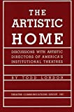 The Artistic Home: Discussions with Artistic Directors of America's Institutional Theatres by Todd London, Lloyd Richard