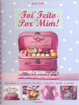 Foi Feito Por Mim (Em Portugues do Brasil): Jane Bull: 9788579140532: Amazon.com: Books