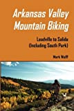 Arkansas Valley Mountain Biking [Paperback] [2010] (Author) Mark S Wolff