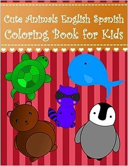 Cute Animals English Spanish Coloring Book for Kids: English Spanish ...