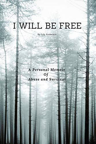 I WILL BE FREE: A Personal Memoir Of Abuse and Survival
