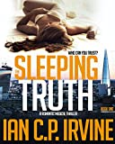 The Sleeping Truth : A Romantic Medical Thriller - BOOK ONE: A Gripping Free Ebook by  Ian C.P.Irvine in stock, buy online here
