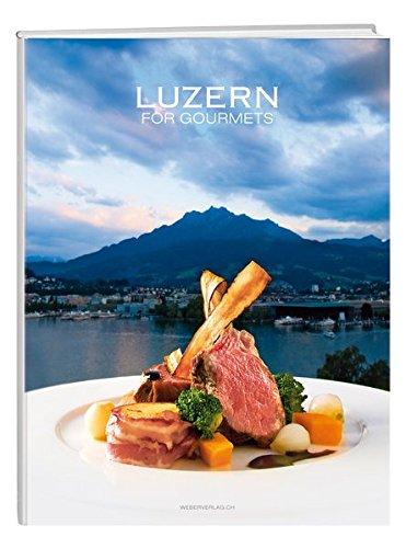 Luzern for Gourmets, 2. Auflage: 47 Spitzenköche stellen ihre Gourmet-Rezepte vor