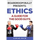 Boardroom Bully Presents: ETHICS A Guide For The Good Guys