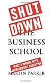Shut Down the Business School: What's Wrong with Management Education