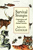 Survival Strategies: Cooperation and Conflict in Animal Societies, Raghavendra Gadagkar, 0674005570