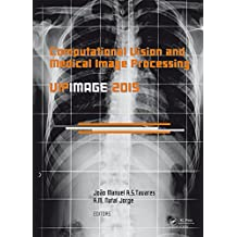 Computational Vision and Medical Image Processing V: Proceedings of the 5th Eccomas Thematic Conference on Computational Vision and Medical Image Processing ... October 19-21, 2015) (English Edition)