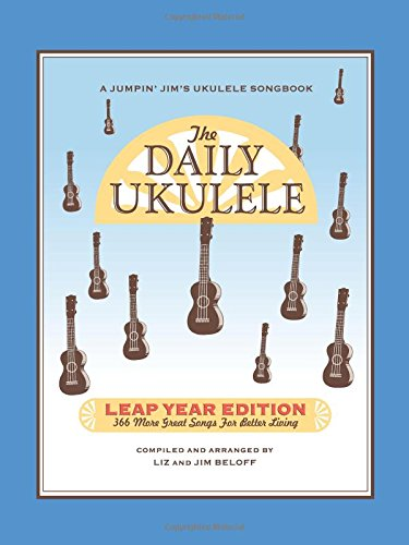 The Daily Ukulele - Leap Year Edition: 366 More Songs for Better Living (Jumpin' Jim's Ukulele Songbooks)