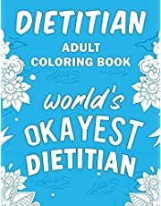 Dietitian Adult Coloring Book: A Snarky, Humorous & Relatable Adult Coloring Book For Dietitians