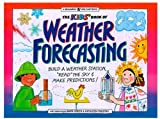 "The Kids' Book of Weather Forecasting: Build a Weather Station, ""Read"" the Sky and Make Predictions! (Williamson Kids Can!)"