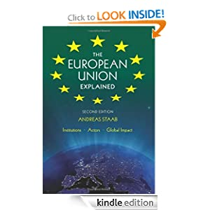 The European Union Explained, Second Edition: Institutions, Actors, Global Impact Andreas Staab