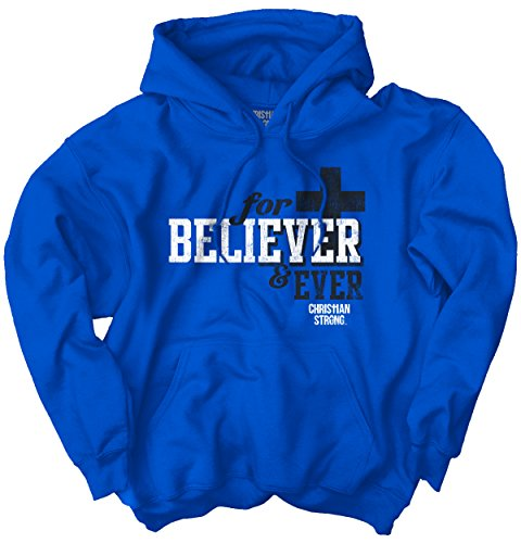 Believer Forever Christian Shirt Cool Jesus Christ Religious Hoodie Sweatshirt by Christian Strong