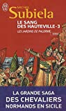 Le Sang des Hauteville, Tome 3 : Les jardins de Palerme (1130-1166) par Subiela