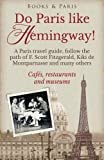 img - for Do Paris like Hemingway!: A Paris travel guide, follow the path of F. Scott Fitzgerald, Kiki de Montparnasse and many others, caf s, restaurants and ... (Book & Paris Fabulous Collection) (Volume 1) book / textbook / text book